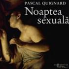 Noaptea sexuala – Pascal Quignard